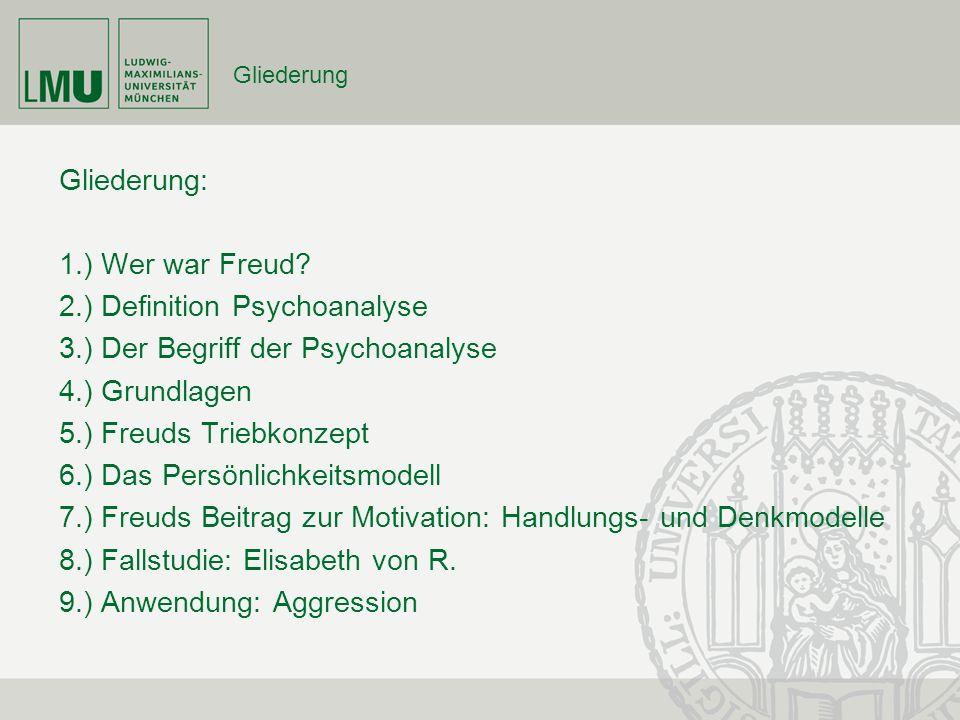 Gliederung Gliederung: 1.) Wer war Freud? 2.) Definition Psychoanalyse 3.) Der Begriff der Psychoanalyse 4.) Grundlagen 5.) Freuds Triebkonzept 6.) Da