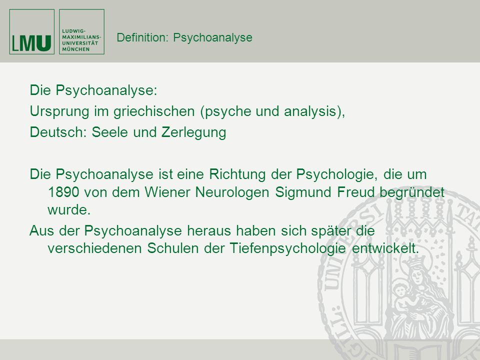 Definition: Psychoanalyse Die Psychoanalyse: Ursprung im griechischen (psyche und analysis), Deutsch: Seele und Zerlegung Die Psychoanalyse ist eine R