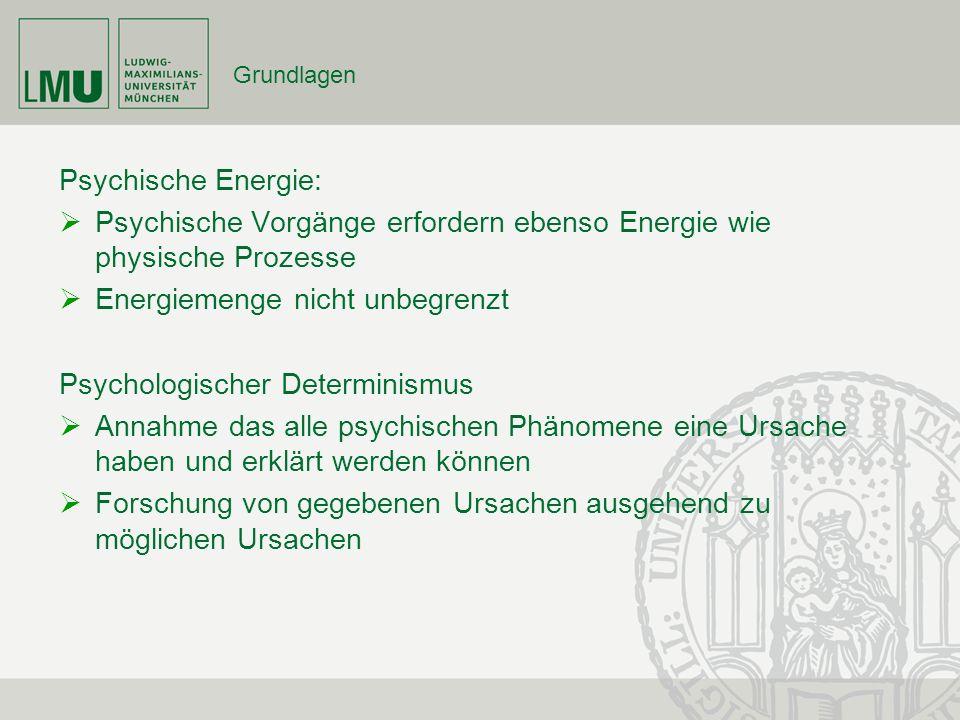 Grundlagen Psychische Energie: Psychische Vorgänge erfordern ebenso Energie wie physische Prozesse Energiemenge nicht unbegrenzt Psychologischer Deter
