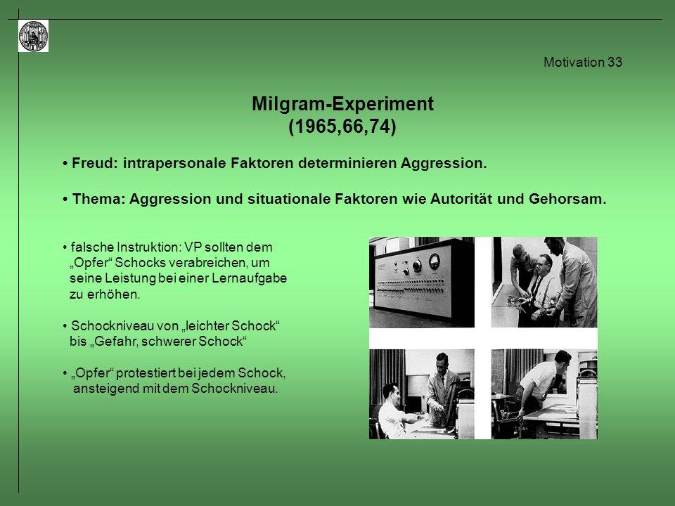Motivation 34 Milgram-Experiment Bedingungen: Die Versuchsperson kann das Opfer weder sehen noch hören.