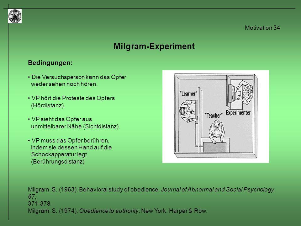 Motivation 35 Milgram-Experiment Proteste des Schülers: - 75V: stöhnen.