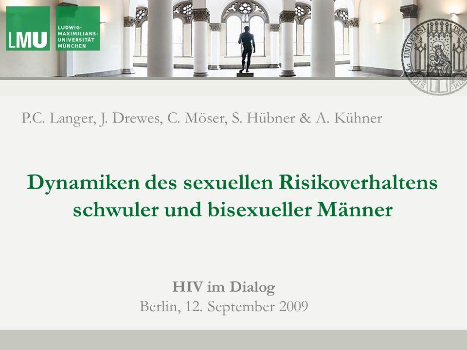 New Data on HIV MSM Prevention P.C. Langer, J. Drewes, C. Möser, S. Hübner & A. Kühner Dynamiken des sexuellen Risikoverhaltens schwuler und bisexuell