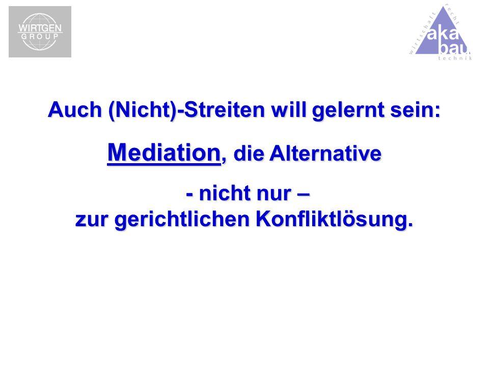 Auch (Nicht)-Streiten will gelernt sein: Mediation, die Alternative - nicht nur – zur gerichtlichen Konfliktlösung. - nicht nur – zur gerichtlichen Ko