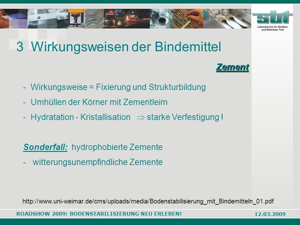 ROADSHOW 2009: BODENSTABILISIERUNG NEU ERLEBEN! 12.03.2009 Zement 3 Wirkungsweisen der Bindemittel - Wirkungsweise = Fixierung und Strukturbildung - U