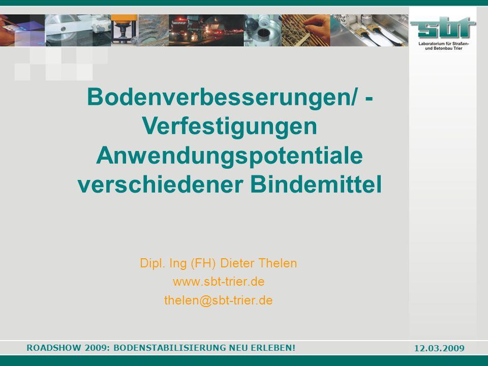 ROADSHOW 2009: BODENSTABILISIERUNG NEU ERLEBEN! 12.03.2009 Bodenverbesserungen/ - Verfestigungen Anwendungspotentiale verschiedener Bindemittel Dipl.