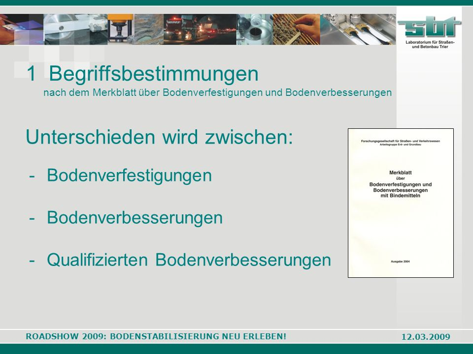 ROADSHOW 2009: BODENSTABILISIERUNG NEU ERLEBEN! 12.03.2009 -Bodenverfestigungen -Bodenverbesserungen -Qualifizierten Bodenverbesserungen 1 Begriffsbes
