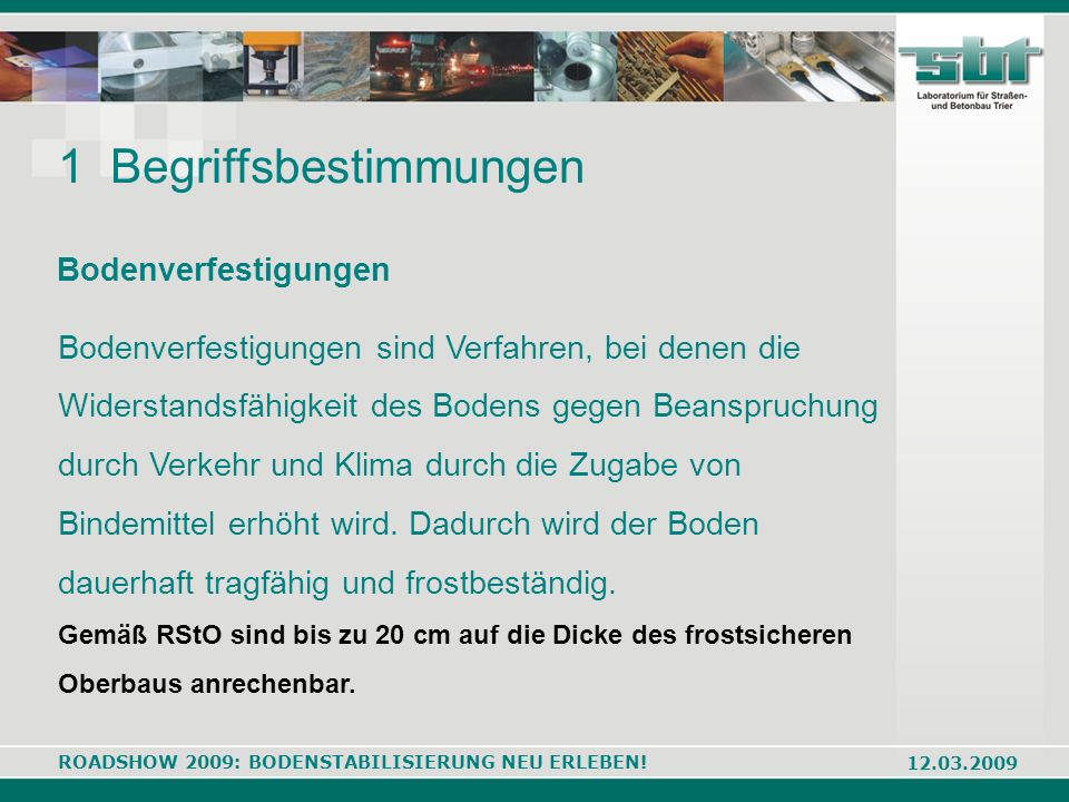 ROADSHOW 2009: BODENSTABILISIERUNG NEU ERLEBEN! 12.03.2009 Bodenverfestigungen Bodenverfestigungen sind Verfahren, bei denen die Widerstandsfähigkeit