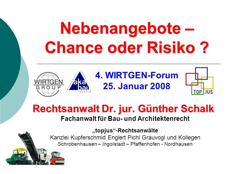 Nebenangebote – Chance oder Risiko ? 4. WIRTGEN-Forum 25. Januar 2008 Rechtsanwalt Dr. jur. Günther Schalk Fachanwalt für Bau- und Architektenrecht to
