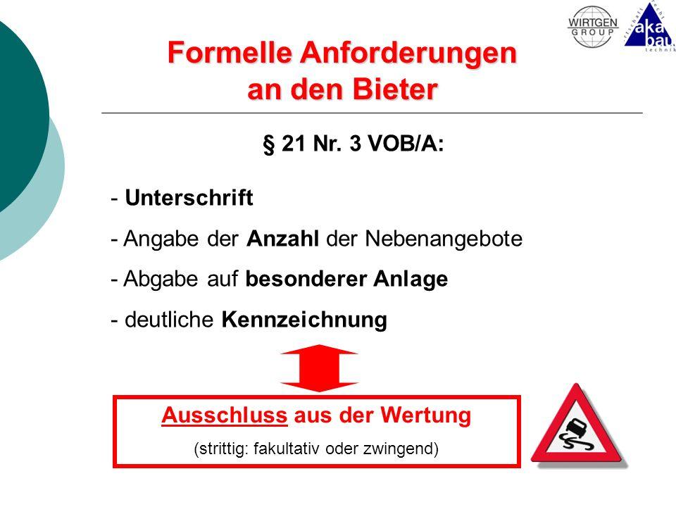 Formelle Anforderungen an den Bieter § 21 Nr. 3 VOB/A: - Unterschrift - Angabe der Anzahl der Nebenangebote - Abgabe auf besonderer Anlage - deutliche