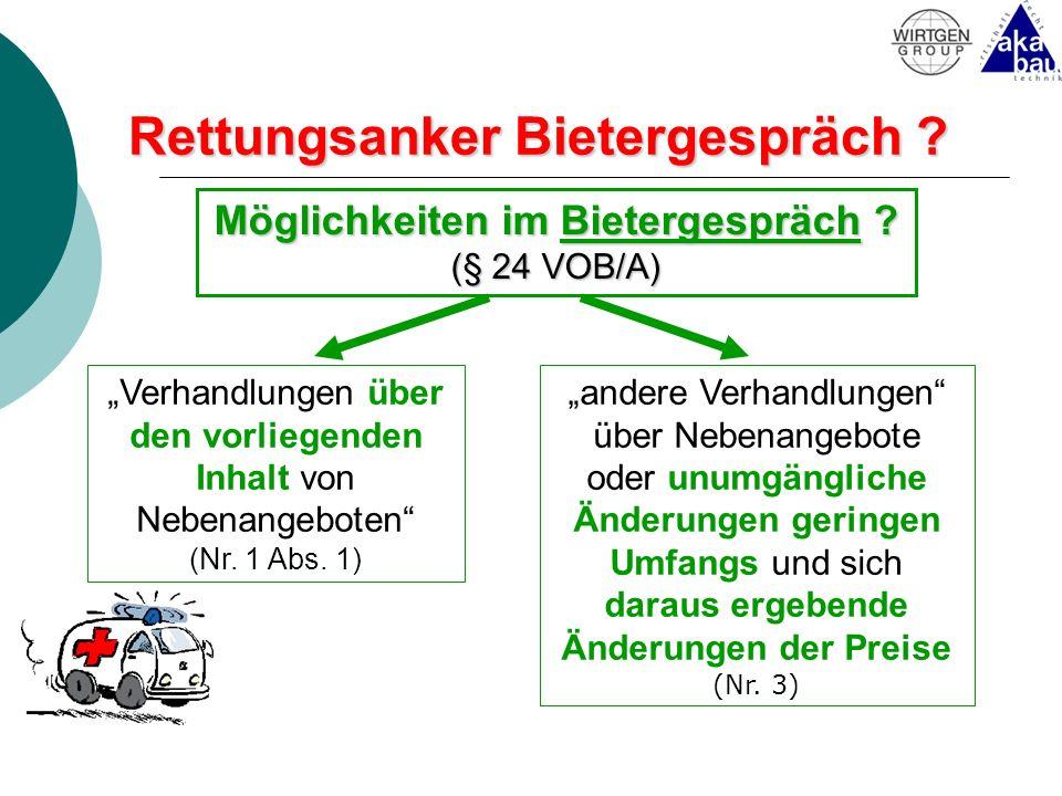 Rettungsanker Bietergespräch ? Möglichkeiten im Bietergespräch ? (§ 24 VOB/A) Verhandlungen über den vorliegenden Inhalt von Nebenangeboten (Nr. 1 Abs