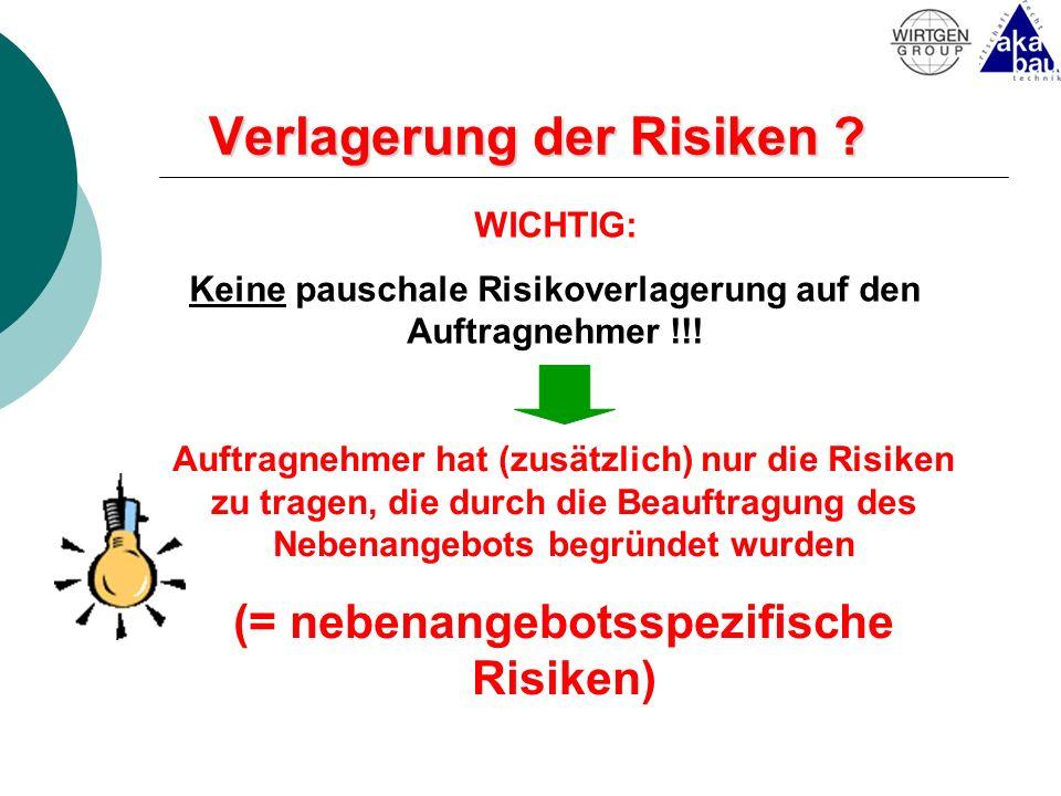 Verlagerung der Risiken ? WICHTIG: Keine pauschale Risikoverlagerung auf den Auftragnehmer !!! Auftragnehmer hat (zusätzlich) nur die Risiken zu trage