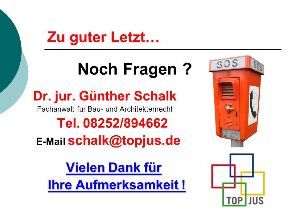 Zu guter Letzt… Noch Fragen ? Dr. jur. Günther Schalk Fachanwalt für Bau- und Architektenrecht Tel. 08252/894662 E-Mail schalk@topjus.de Vielen Dank f