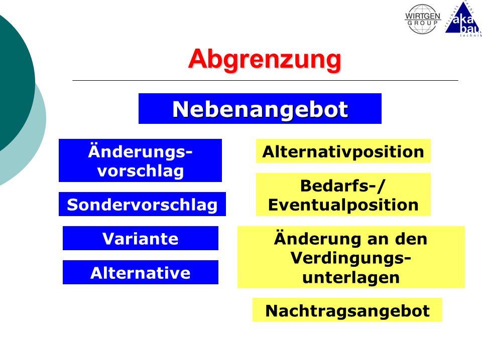 Abgrenzung Nebenangebot Änderungs- vorschlag Bedarfs-/ Eventualposition Sondervorschlag Variante Alternative Alternativposition Änderung an den Verdin