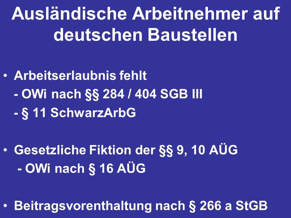 Ausländische Arbeitnehmer auf deutschen Baustellen Arbeitserlaubnis fehlt - OWi nach §§ 284 / 404 SGB III - § 11 SchwarzArbG Gesetzliche Fiktion der §