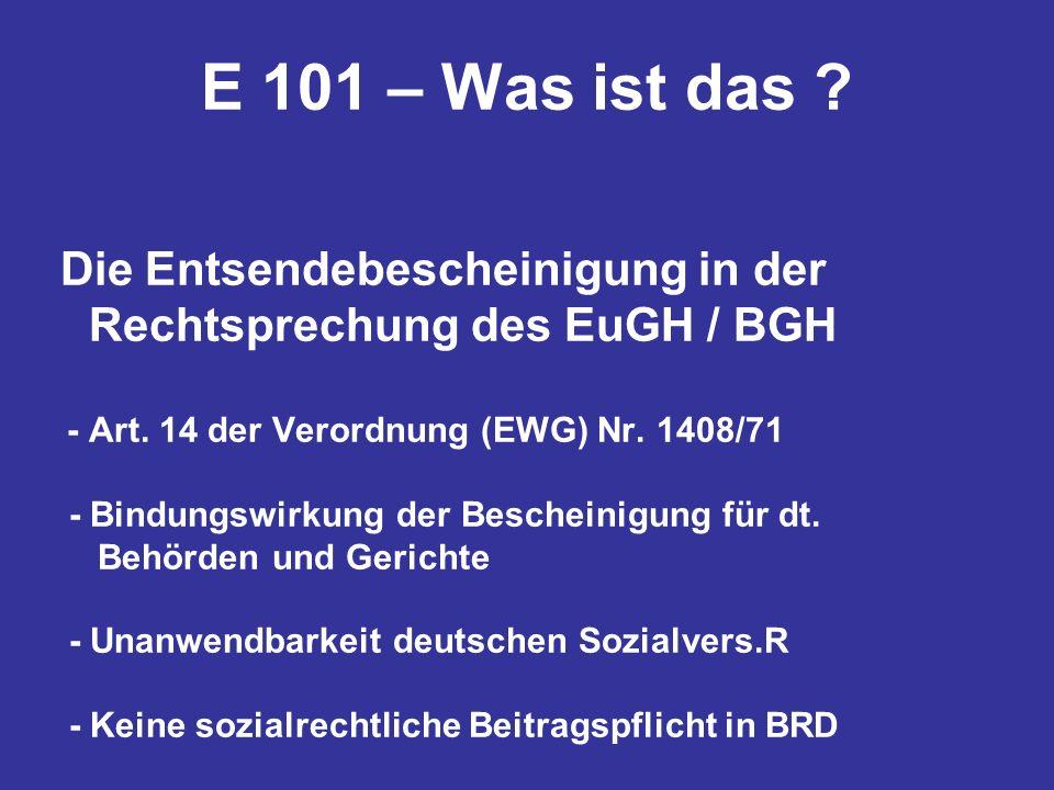 E 101 – Was ist das ? Die Entsendebescheinigung in der Rechtsprechung des EuGH / BGH - Art. 14 der Verordnung (EWG) Nr. 1408/71 - Bindungswirkung der