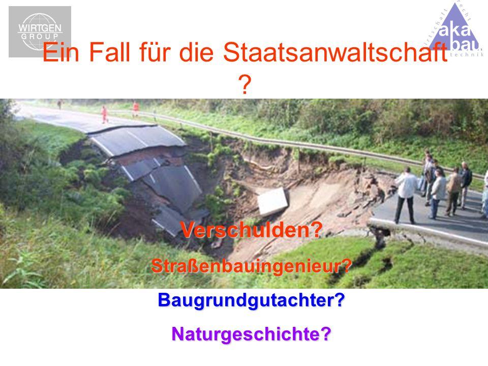 Ein Fall für die Staatsanwaltschaft ? Verschulden?Straßenbauingenieur?Baugrundgutachter?Naturgeschichte?