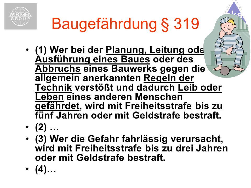 Baugefährdung § 319 (1) Wer bei der Planung, Leitung oder Ausführung eines Baues oder des Abbruchs eines Bauwerks gegen die allgemein anerkannten Rege