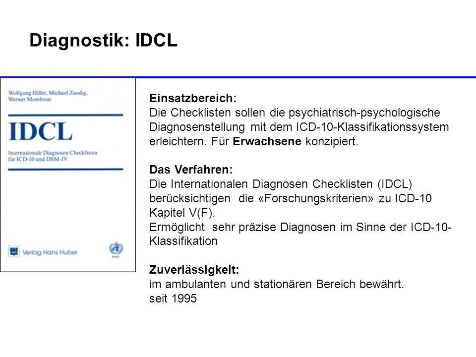 Diagnostik: IDCL Einsatzbereich: Die Checklisten sollen die psychiatrisch-psychologische Diagnosenstellung mit dem ICD-10-Klassifikationssystem erleic