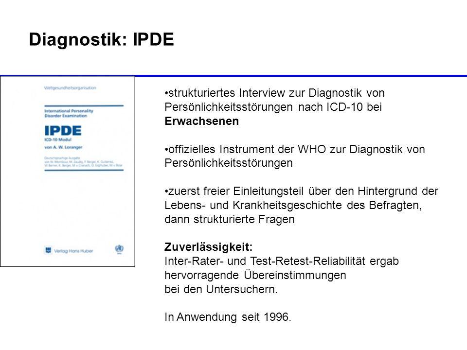 Diagnostik: IPDE strukturiertes Interview zur Diagnostik von Persönlichkeitsstörungen nach ICD-10 bei Erwachsenen offizielles Instrument der WHO zur D