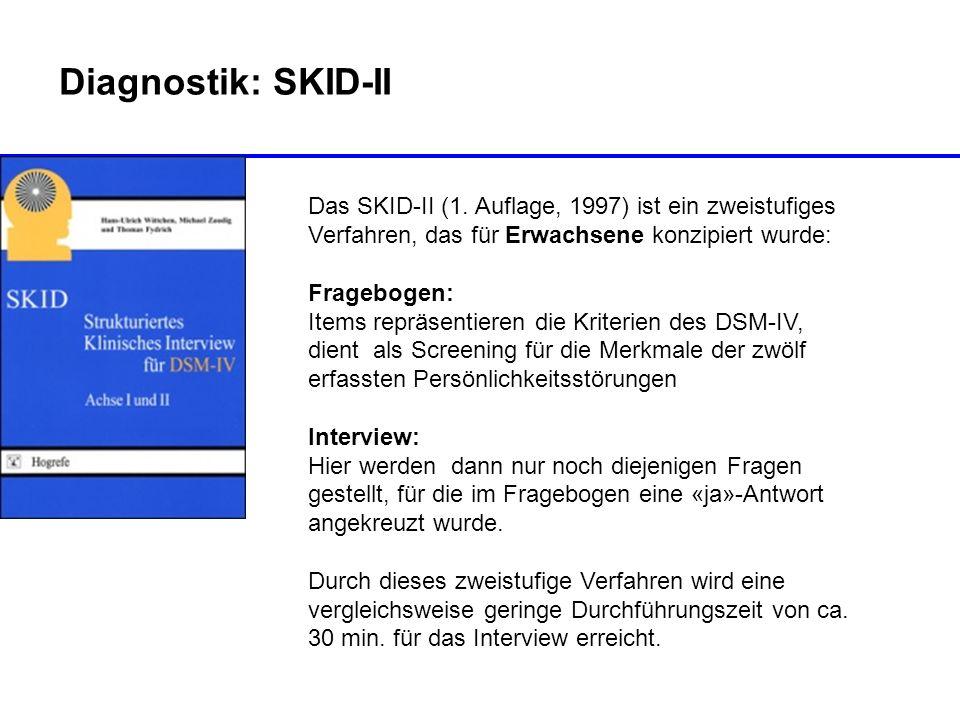 Diagnostik: SKID-II Das SKID-II (1. Auflage, 1997) ist ein zweistufiges Verfahren, das für Erwachsene konzipiert wurde: Fragebogen: Items repräsentier