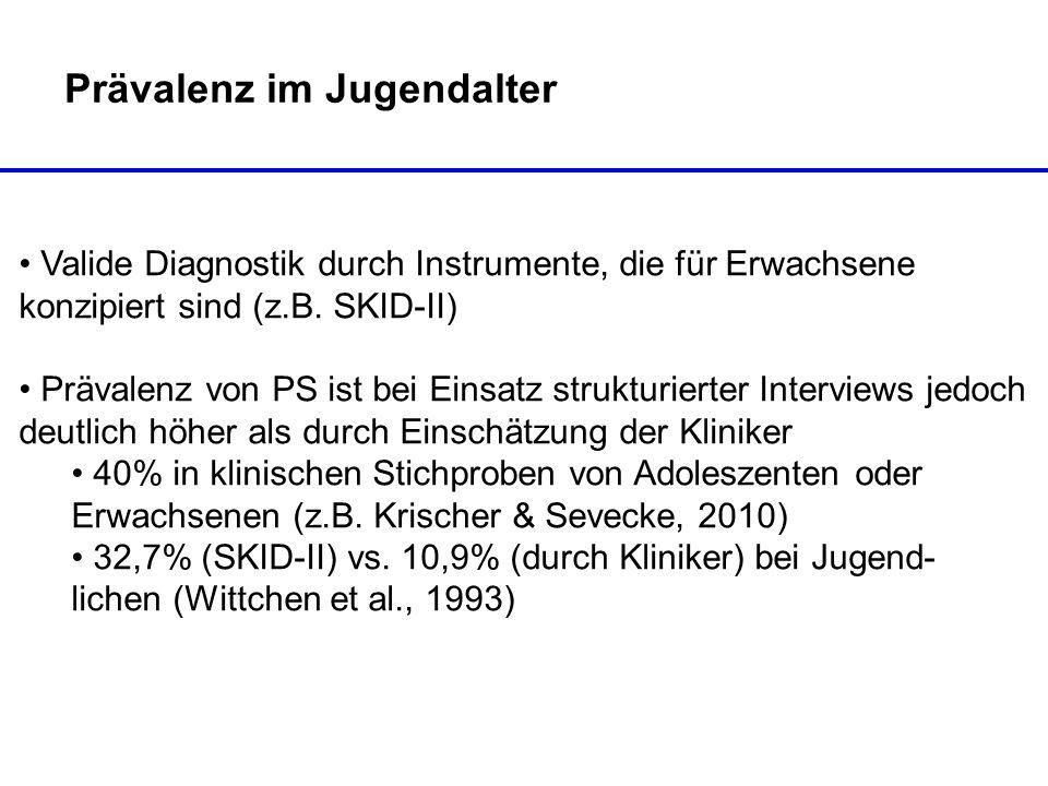Prävalenz im Jugendalter Valide Diagnostik durch Instrumente, die für Erwachsene konzipiert sind (z.B. SKID-II) Prävalenz von PS ist bei Einsatz struk