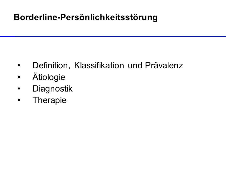 Borderline-Persönlichkeitsstörung Definition, Klassifikation und Prävalenz Ätiologie Diagnostik Therapie