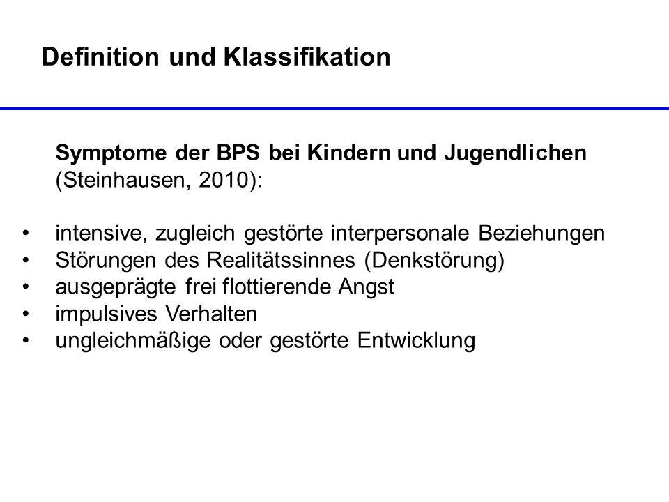 Definition und Klassifikation Symptome der BPS bei Kindern und Jugendlichen (Steinhausen, 2010): intensive, zugleich gestörte interpersonale Beziehung