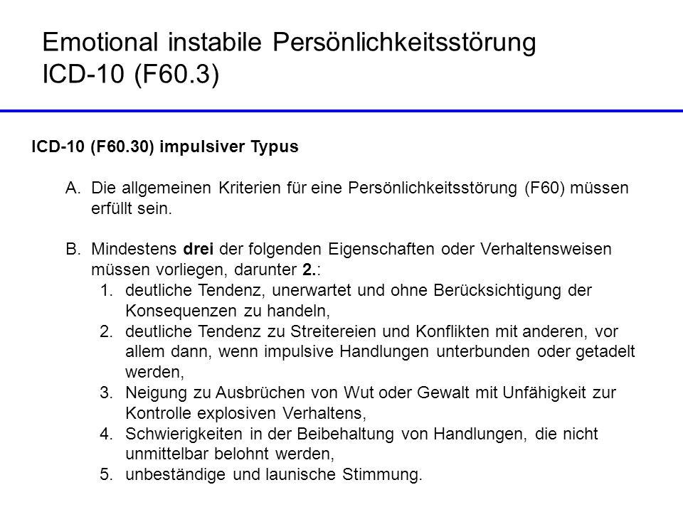 Emotional instabile Persönlichkeitsstörung ICD-10 (F60.3) ICD-10 (F60.30) impulsiver Typus A.Die allgemeinen Kriterien für eine Persönlichkeitsstörung