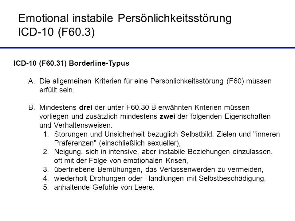 ICD-10 (F60.31) Borderline-Typus A.Die allgemeinen Kriterien für eine Persönlichkeitsstörung (F60) müssen erfüllt sein. B.Mindestens drei der unter F6