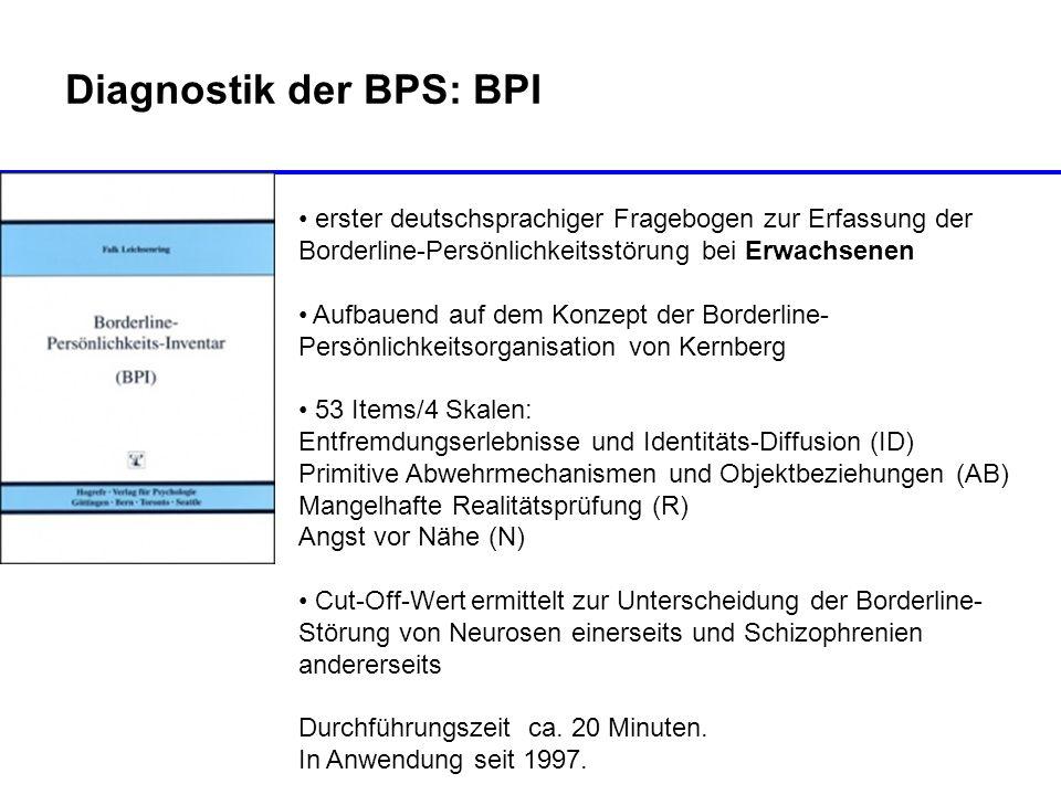 Diagnostik der BPS: BPI erster deutschsprachiger Fragebogen zur Erfassung der Borderline-Persönlichkeitsstörung bei Erwachsenen Aufbauend auf dem Konz