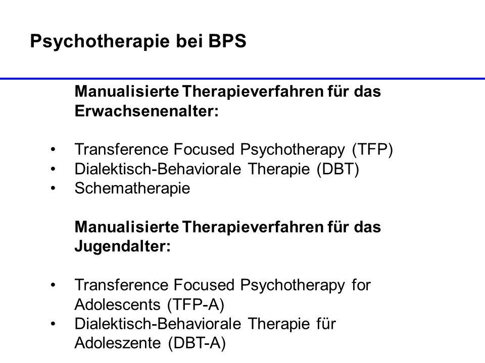 Psychotherapie bei BPS Manualisierte Therapieverfahren für das Erwachsenenalter: Transference Focused Psychotherapy (TFP) Dialektisch-Behaviorale Ther