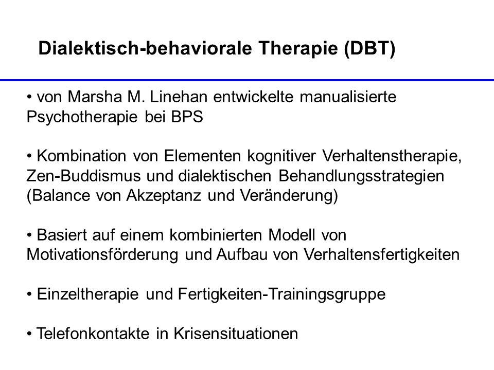 Dialektisch-behaviorale Therapie (DBT) von Marsha M. Linehan entwickelte manualisierte Psychotherapie bei BPS Kombination von Elementen kognitiver Ver