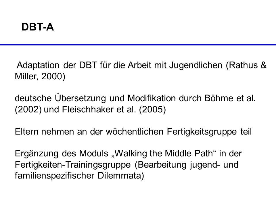 DBT-A Adaptation der DBT für die Arbeit mit Jugendlichen (Rathus & Miller, 2000) deutsche Übersetzung und Modifikation durch Böhme et al. (2002) und F