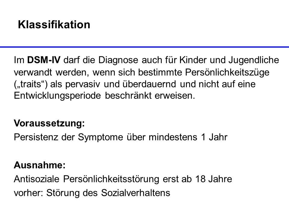 Klassifikation Im DSM-IV darf die Diagnose auch für Kinder und Jugendliche verwandt werden, wenn sich bestimmte Persönlichkeitszüge (traits) als perva