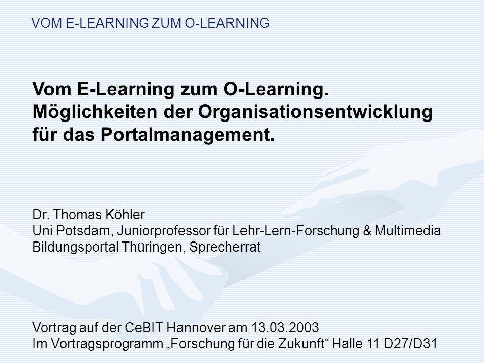 VOM E-LEARNING ZUM O-LEARNING Inhalt des Referates Fragen der Lehr-Lern-Nutzung von IuK-Technologien (Multimedia); Problematisierung organisationaler Bedingungen für die akademische Weiterbildung; Modellierung von eines OE-Rahmens für das Portalmanagement.