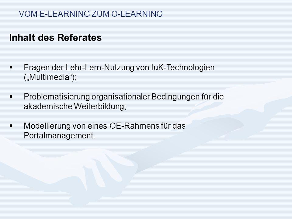 VOM E-LEARNING ZUM O-LEARNING Funktionen von LMS: Benutzerverwaltung Kursverwaltung Rollen- und Rechtevergabe Kommunikationsunterstützung Werkzeuge für die Lerner Lernforschrittskontrolle / Testsysteme für den Lehrer (In Anlehnung an Schulmeister, 2002)