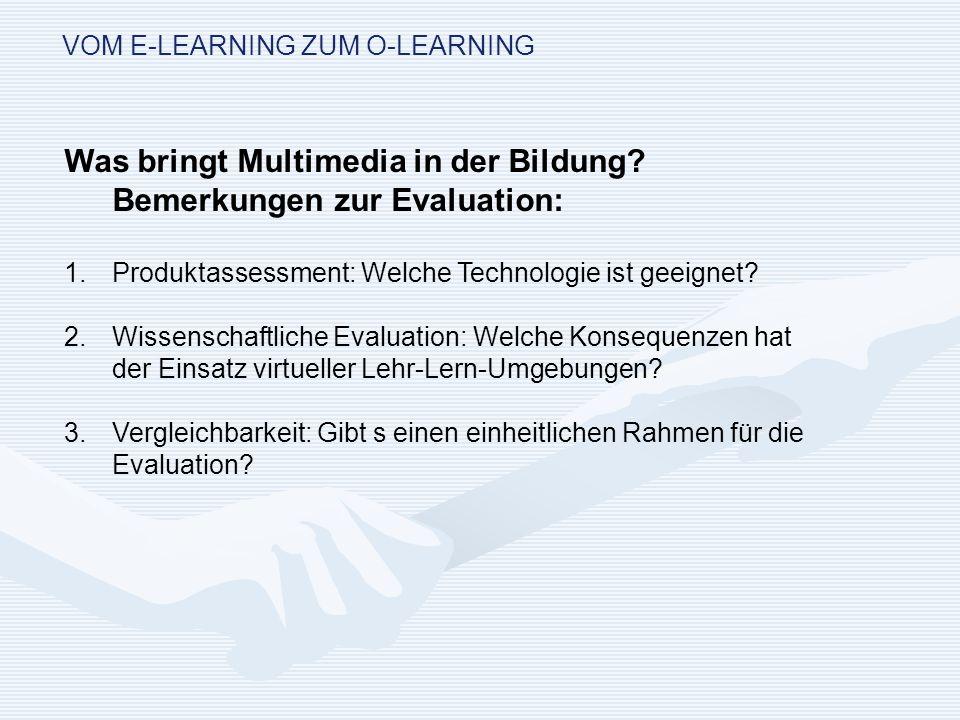VOM E-LEARNING ZUM O-LEARNING unrealistische Erwartungen höhere Lernleistungen durch den Einsatz von ICT, Ersatz herkömmlicher Schulen und Universitäten, klare Standards, eine Software für alle Zwecke.