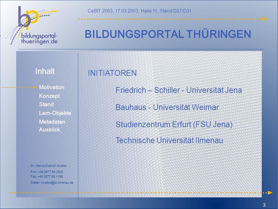 Inhalt Motivation Lern-Objekte Konzept Stand Metadaten Ausblick CeBIT 2003, 17.03.2003, Halle 11, Stand D27/D31 Dr. Heinz-Dietrich Wuttke Fon: +49 367
