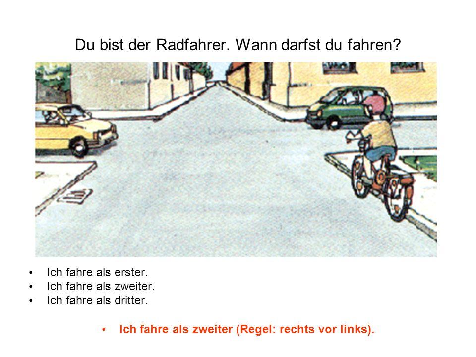 Du bist der Radfahrer. Wann darfst du fahren? Ich fahre als erster. Ich fahre als zweiter. Ich fahre als dritter. Ich fahre als zweiter (Regel: rechts