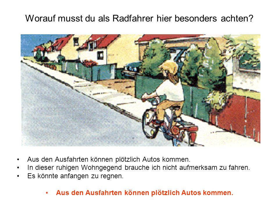 Worauf musst du als Radfahrer hier besonders achten? Aus den Ausfahrten können plötzlich Autos kommen. In dieser ruhigen Wohngegend brauche ich nicht