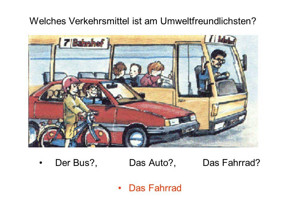 Welches Verkehrsmittel ist am Umweltfreundlichsten? Der Bus?, Das Auto?, Das Fahrrad? Das Fahrrad