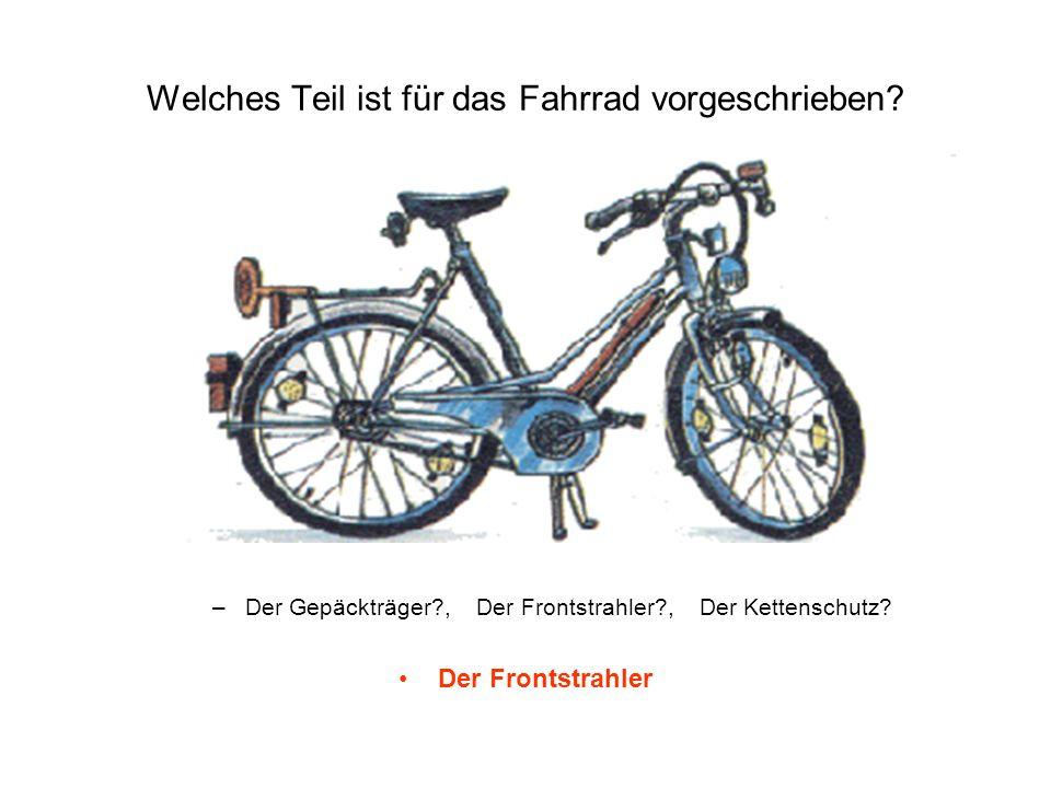 Welches Teil ist für das Fahrrad vorgeschrieben? –Der Gepäckträger?, Der Frontstrahler?, Der Kettenschutz? Der Frontstrahler