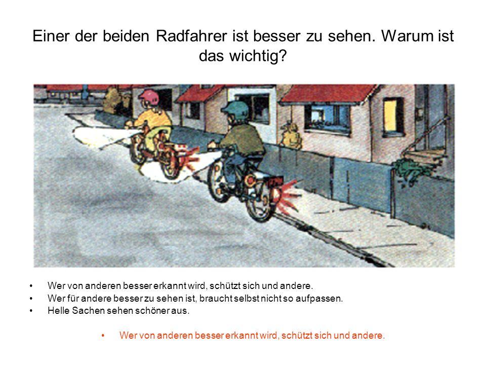 Einer der beiden Radfahrer ist besser zu sehen. Warum ist das wichtig? Wer von anderen besser erkannt wird, schützt sich und andere. Wer für andere be