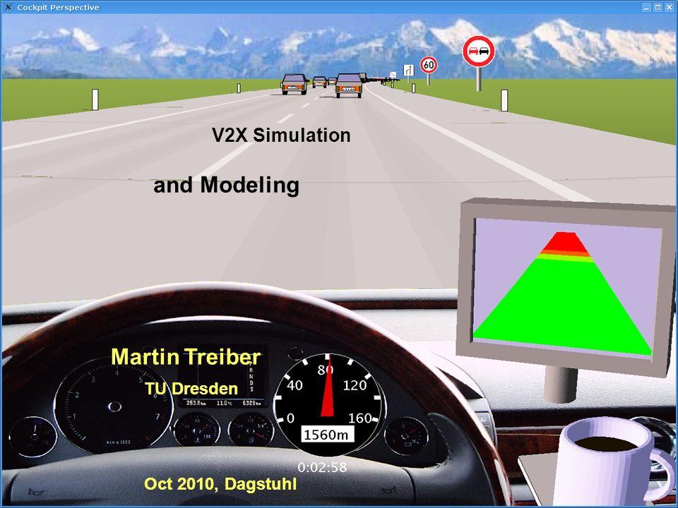 1 Institut für Wirtschaft und Verkehr Lehrstuhl für Verkehrsmodellierung und -ökonometrie Martin Treiber martin@mtreiber.de 1 V2X Simulation Martin Tr