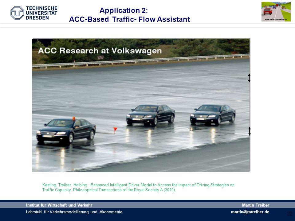 22 Institut für Wirtschaft und Verkehr Lehrstuhl für Verkehrsmodellierung und -ökonometrie Martin Treiber martin@mtreiber.de Application 2: ACC-Based