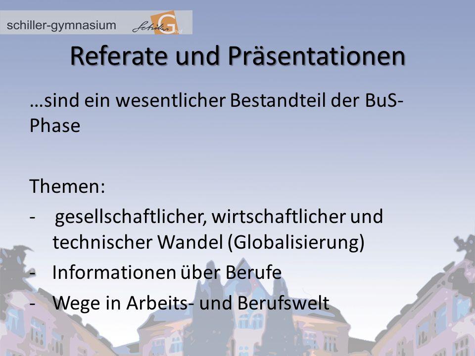 Referate und Präsentationen …sind ein wesentlicher Bestandteil der BuS- Phase Themen: - gesellschaftlicher, wirtschaftlicher und technischer Wandel (G