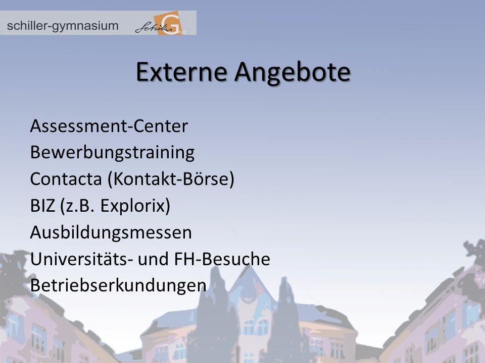 Externe Angebote Assessment-Center Bewerbungstraining Contacta (Kontakt-Börse) BIZ (z.B. Explorix) Ausbildungsmessen Universitäts- und FH-Besuche Betr