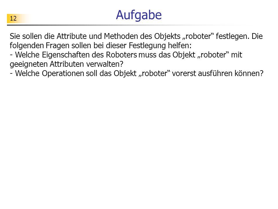 12 Aufgabe Sie sollen die Attribute und Methoden des Objekts roboter festlegen.