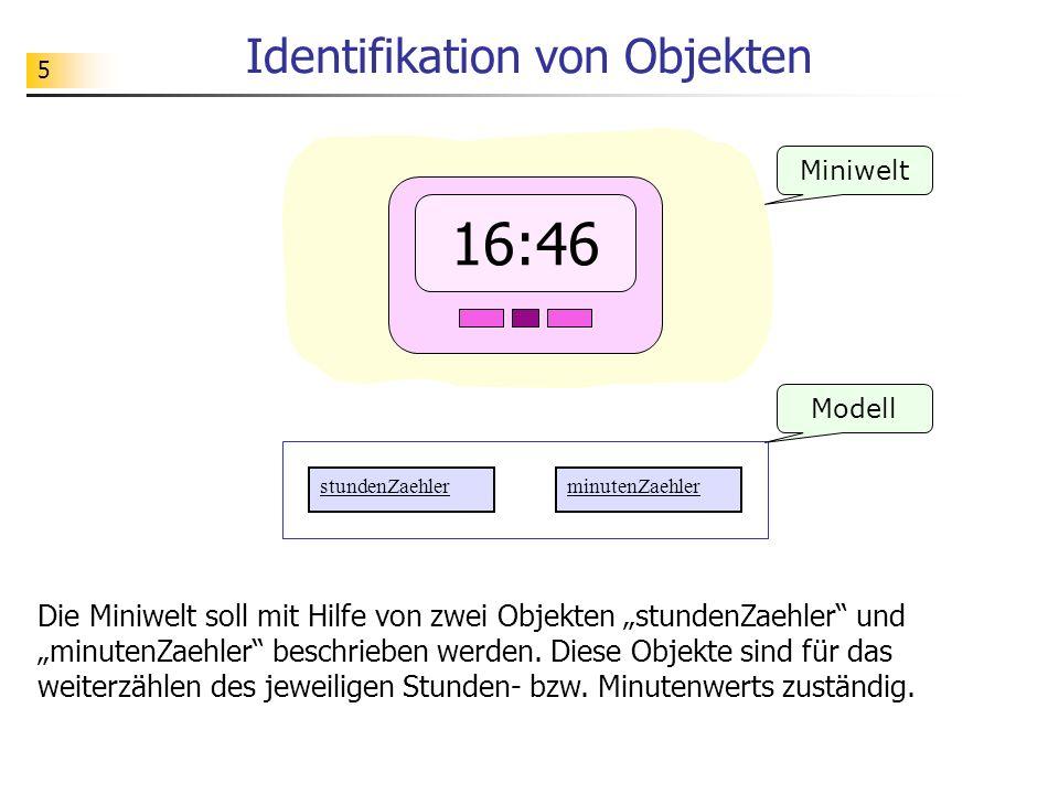 5 Identifikation von Objekten Miniwelt Die Miniwelt soll mit Hilfe von zwei Objekten stundenZaehler und minutenZaehler beschrieben werden.