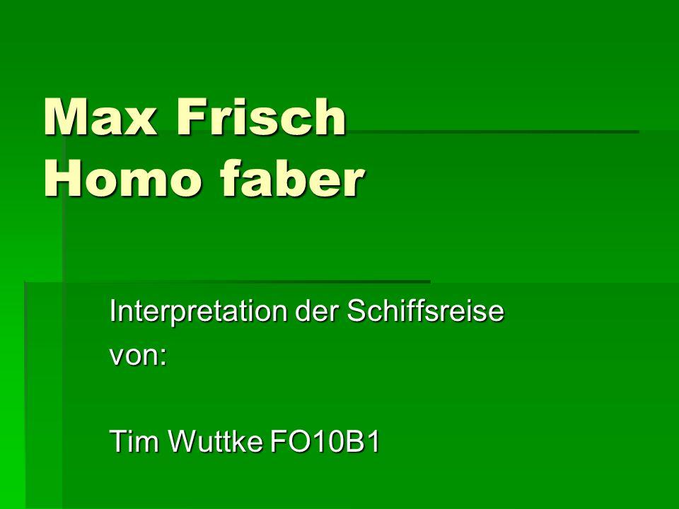 Max Frisch Homo faber Interpretation der Schiffsreise von: Tim Wuttke FO10B1